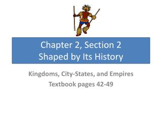 Chapter 2, Section 2 Shaped by Its History