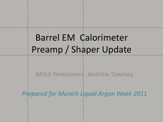 Barrel EM  Calorimeter  Preamp / Shaper Update