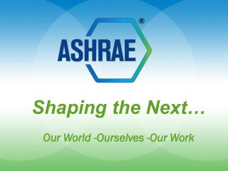 Shaping the Next… Our World -Ourselves -Our Work