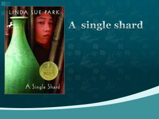 The single shard essay