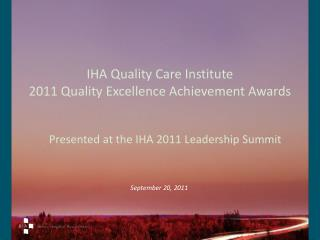 IHA Quality Care Institute 2011 Quality Excellence Achievement Awards