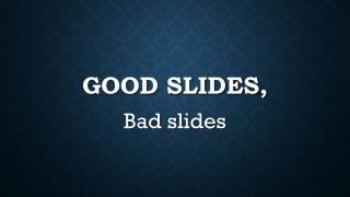 Good Slides,