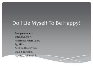 Do I Lie Myself To Be Happy?