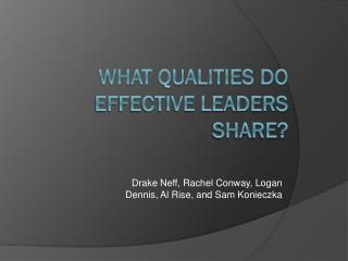 What qualities do effective leaders share?