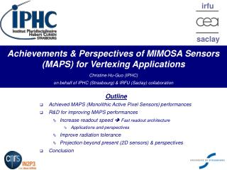 Achievements  Perspectives of MIMOSA Sensors MAPS for Vertexing Applications  Christine Hu-Guo IPHC  on behalf of IPHC S