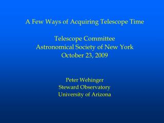 A Few Ways of Acquiring Telescope Time  Telescope Committee Astronomical Society of New York October 23, 2009   Peter We