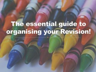 The essential guide to organising your Revision!