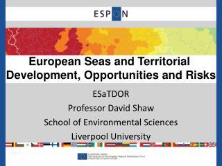 ESaTDOR Professor David Shaw School of Environmental Sciences Liverpool University