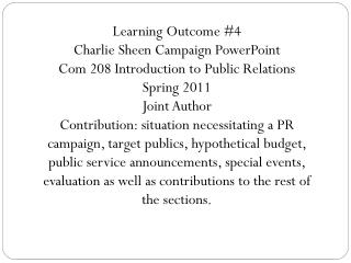 Learning Outcome #4 Charlie Sheen  Campaign PowerPoint Com 208 Introduction to Public Relations