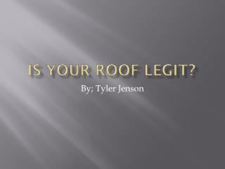 Is your Roof Legit?