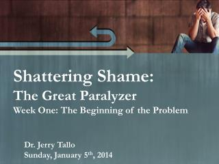 Shattering Shame:  The Great Paralyzer Week One: The Beginning of the Problem
