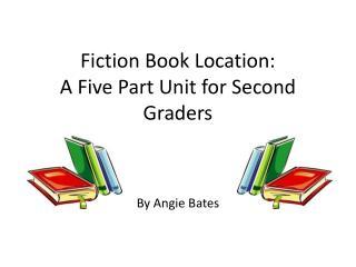 Fiction Book Location: A Five Part Unit for Second Graders