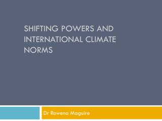 Shifting Powers and International Climate Norms