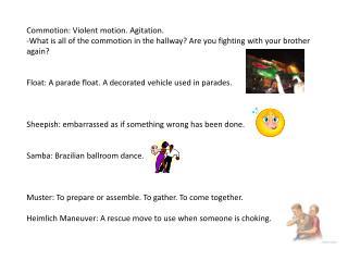 Commotion: Violent motion. Agitation.