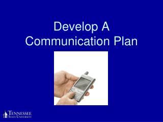 Develop A Communication Plan
