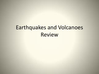 Earthquakes and Volcanoes Review
