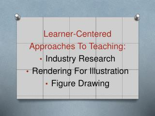 Learner- Centered  Approaches To  Teaching : Industry Research Rendering For Illustration