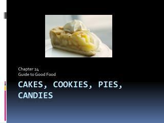 Cakes, Cookies, Pies, Candies