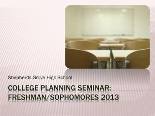 College Planning Seminar: Freshman/Sophomores2013