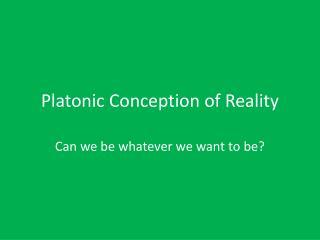 Platonic Conception of Reality