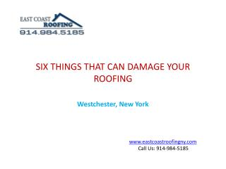 SIX THINGS THAT CAN DAMAGE YOUR ROOFING Westchester, New York
