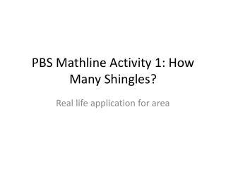 PBS  Mathline  Activity 1: How Many Shingles?
