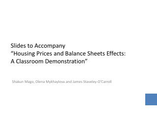 "Slides  to  Accompany ""Housing Prices and Balance Sheets Effects: A Classroom Demonstration"""