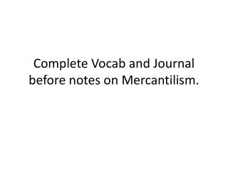 Complete  Vocab  and Journal before notes  on Mercantilism.