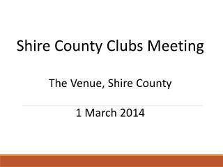 Shire County  Clubs Meeting  The Venue, Shire County 1  March 2014