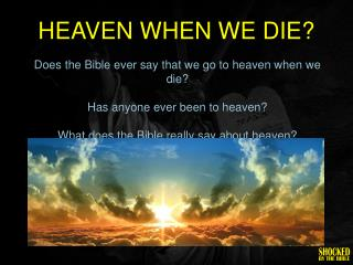 HEAVEN WHEN WE DIE?