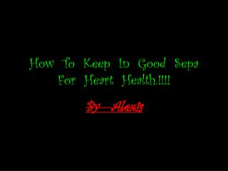 How  To  Keep  In  Good   Sepa   For  Heart  Health.!!!!