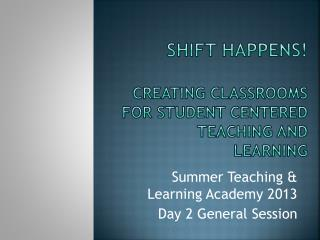 Shift Happens! creating classrooms for student centered teaching and learning