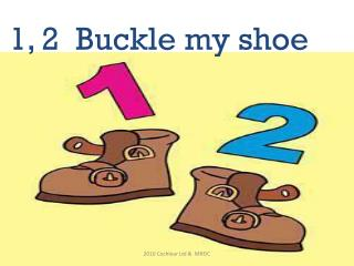 1, 2  Buckle my shoe