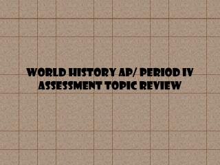 World History AP/ Period  Iv Assessment  Topic review