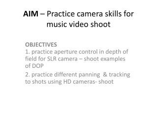 AIM  – Practice camera skills for music video shoot