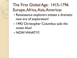 The First Global Age:  1415-1796 Europe, Africa, Asia, Americas
