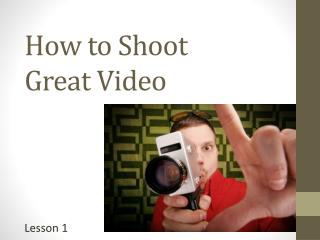 How to Shoot  Great Video