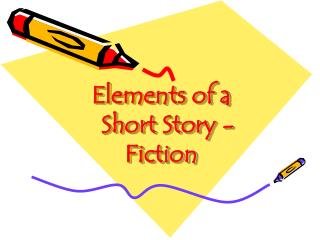 Elements of a    Short  Story - Fiction