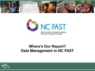 Where's Our Report? Data Management in NC FAST