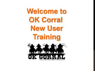 Welcome to  OK Corral   New User Training