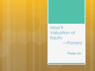 Mod 9  Valuation of Equity       —Panera