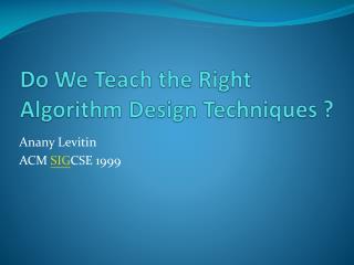 Do We Teach the Right Algorithm Design Techniques ?