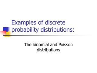 Examples of discrete probability distributions: