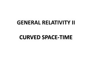 GENERAL RELATIVITY  II CURVED SPACE-TIME