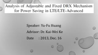 Speaker: Yu-Fu Huang Advisor: Dr. Kai-Wei  Ke Date      : 2013, Dec. 16