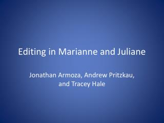 Editing in Marianne and Juliane