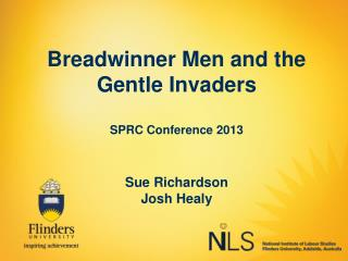 Breadwinner Men and the Gentle Invaders SPRC Conference 2013 Sue Richardson Josh Healy