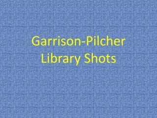 Garrison- Pilcher  Library Shots