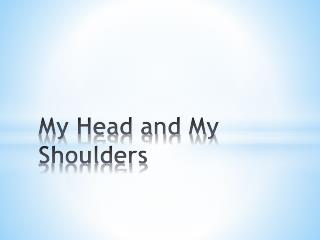 My Head and My Shoulders