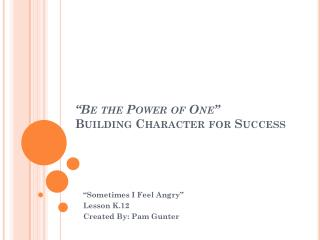"""Be the Power of One"" Building  Character for Success"